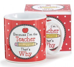 Because I'M The Teacher Ceramic Mug
